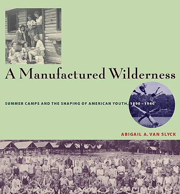 A Manufactured Wilderness By Van Slyck, Abigail A.